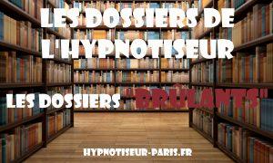 Les dossiers de l'Hypnotiseur - Les dossiers Brulants - Shaff Ben Amar Hypnose